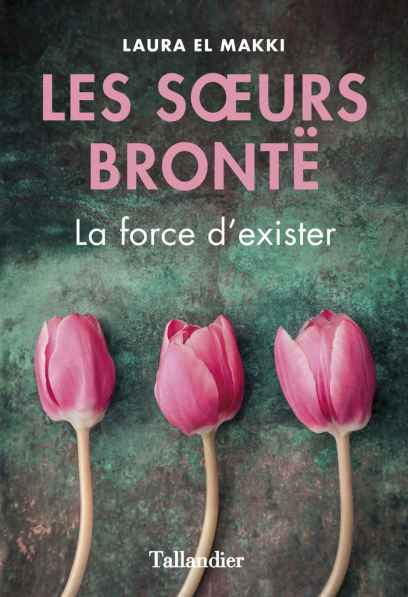 Les soeurs Brontë - La force d'exister